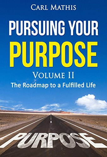 Pursuing Your Purpose Volume II: The Roadmap To A Fulfilled Life